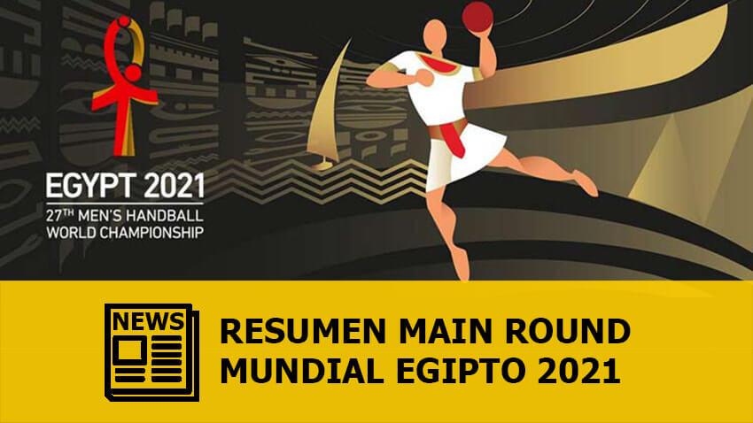 Mundial Egipto 2021: Resumen de Main Round