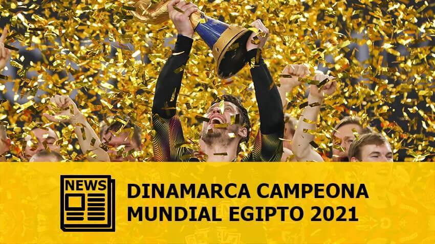 Mundial Egipto 2021: Dinamarca campeona